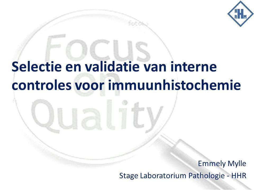 Selectie en validatie van interne controles voor immuunhistochemie Emmely Mylle Stage Laboratorium Pathologie - HHR