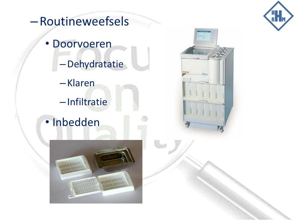 – Routineweefsels Doorvoeren – Dehydratatie – Klaren – Infiltratie Inbedden
