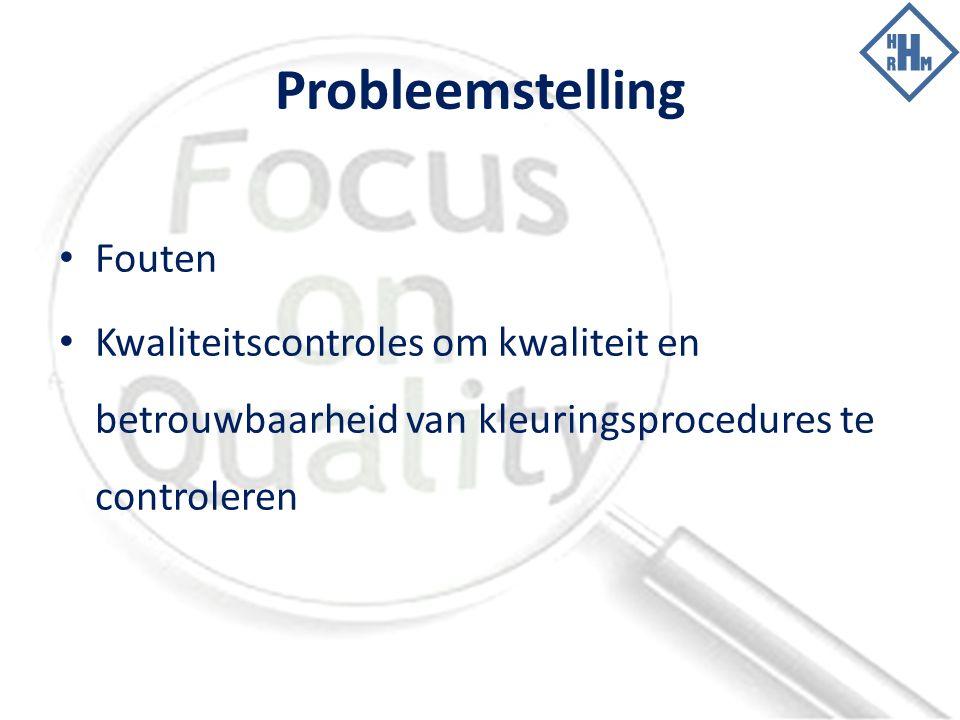 Probleemstelling Fouten Kwaliteitscontroles om kwaliteit en betrouwbaarheid van kleuringsprocedures te controleren