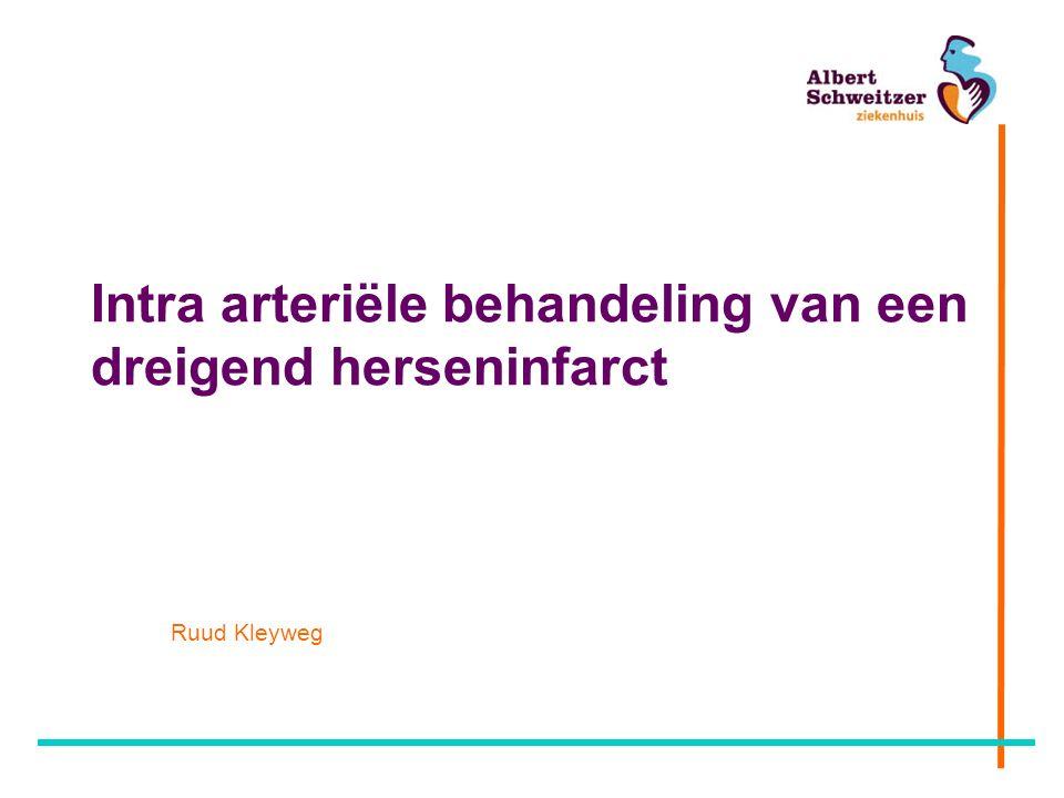 Intra arteriële behandeling van een dreigend herseninfarct Ruud Kleyweg
