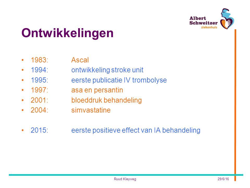 Ontwikkelingen 1983:Ascal 1994:ontwikkeling stroke unit 1995: eerste publicatie IV trombolyse 1997:asa en persantin 2001:bloeddruk behandeling 2004:simvastatine 2015:eerste positieve effect van IA behandeling 29/6/16Ruud Kleyweg