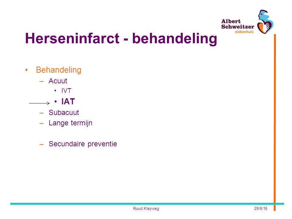 Herseninfarct - behandeling Behandeling –Acuut IVT IAT –Subacuut –Lange termijn –Secundaire preventie 29/6/16Ruud Kleyweg