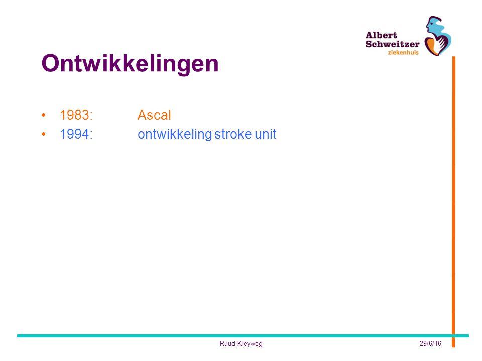Ontwikkelingen 1983:Ascal 1994:ontwikkeling stroke unit 29/6/16Ruud Kleyweg