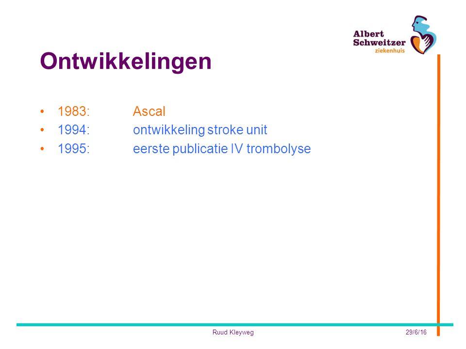 Ontwikkelingen 1983:Ascal 1994:ontwikkeling stroke unit 1995: eerste publicatie IV trombolyse 29/6/16Ruud Kleyweg