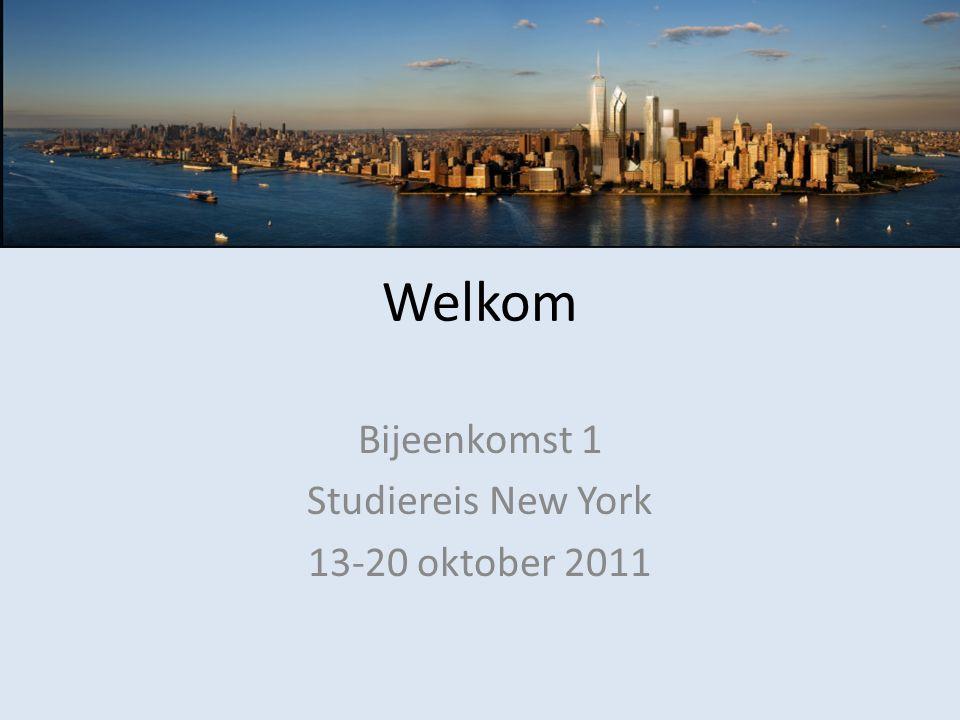 Welkom Bijeenkomst 1 Studiereis New York 13-20 oktober 2011