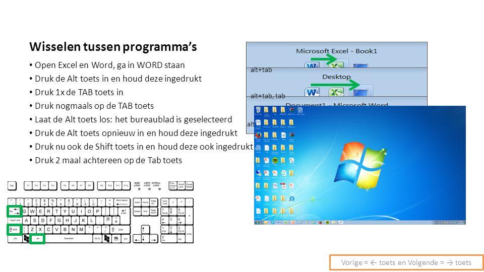 Het doel is om naar Skype te gaan Dan is Alt+TAB en Alt+SHIFT+TAB ALLEEN mogelijk niet handig Druk de Alt toets in en houd deze ingedrukt Druk 1x de TAB toets in, houd de Alt toets ingedrukt 1x pijltje naar beneden en 1x pijltje naar rechts Laat de Alt toets los om venster te tonen Vorige = ← toets en Volgende = → toets Wisselen tussen programma's als er veel open staan