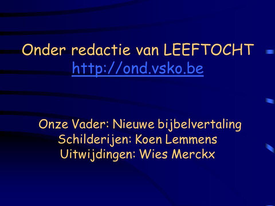 Onder redactie van LEEFTOCHT http://ond.vsko.be Onze Vader: Nieuwe bijbelvertaling Schilderijen: Koen Lemmens Uitwijdingen: Wies Merckx http://ond.vsk