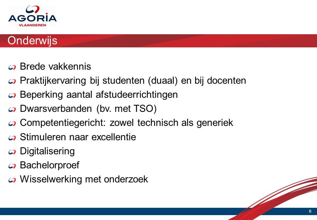 Onderwijs 6 Brede vakkennis Praktijkervaring bij studenten (duaal) en bij docenten Beperking aantal afstudeerrichtingen Dwarsverbanden (bv.