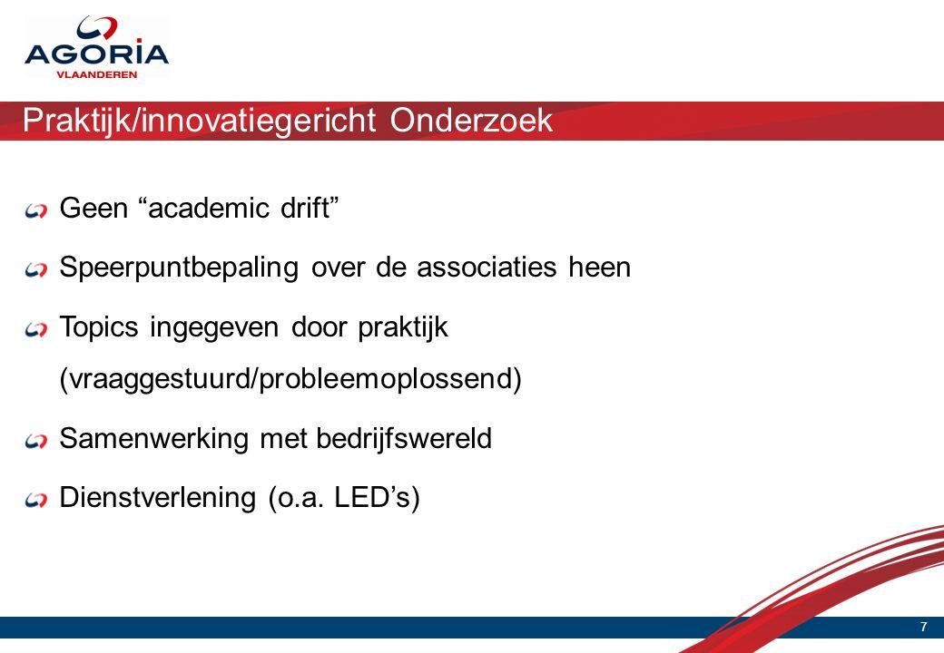 Praktijk/innovatiegericht Onderzoek 7 Geen academic drift Speerpuntbepaling over de associaties heen Topics ingegeven door praktijk (vraaggestuurd/probleemoplossend) Samenwerking met bedrijfswereld Dienstverlening (o.a.