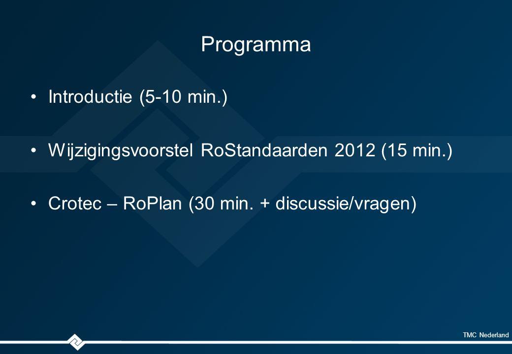 TMC Nederland Programma Introductie (5-10 min.) Wijzigingsvoorstel RoStandaarden 2012 (15 min.) Crotec – RoPlan (30 min.