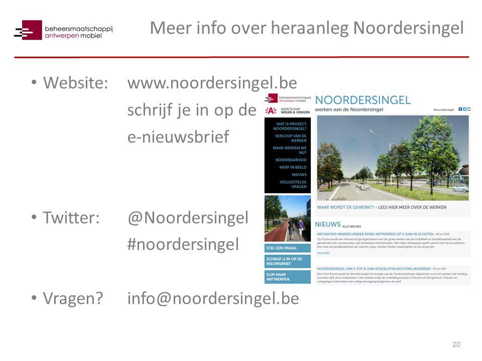 Meer info over heraanleg Noordersingel Website:www.noordersingel.be schrijf je in op de e-nieuwsbrief Twitter: @Noordersingel #noordersingel Vragen info@noordersingel.be 20