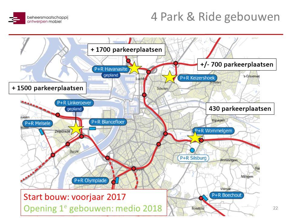 4 Park & Ride gebouwen 22 + 1700 parkeerplaatsen +/- 700 parkeerplaatsen + 1500 parkeerplaatsen 430 parkeerplaatsen Start bouw: voorjaar 2017 Opening 1 e gebouwen: medio 2018