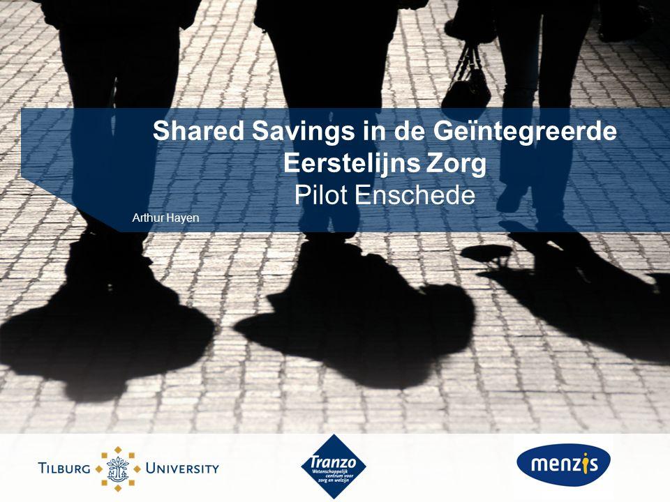 Shared Savings in de Geïntegreerde Eerstelijns Zorg Pilot Enschede Arthur Hayen