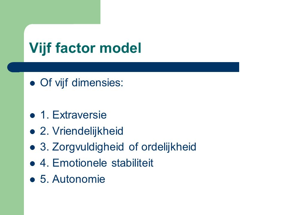 Vijf factor model Of vijf dimensies: 1. Extraversie 2.