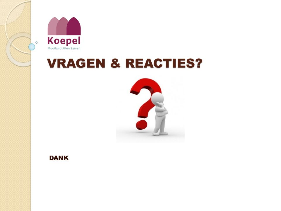 VRAGEN & REACTIES? DANK
