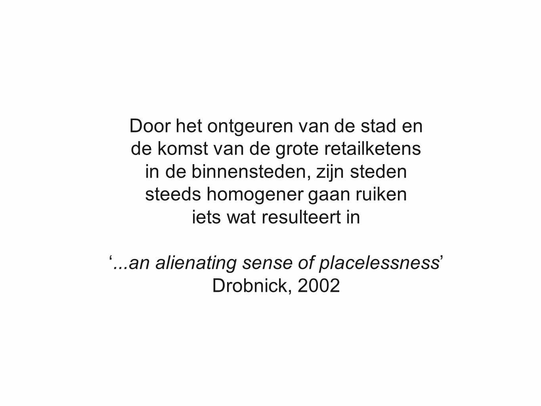 Door het ontgeuren van de stad en de komst van de grote retailketens in de binnensteden, zijn steden steeds homogener gaan ruiken iets wat resulteert in '...an alienating sense of placelessness' Drobnick, 2002