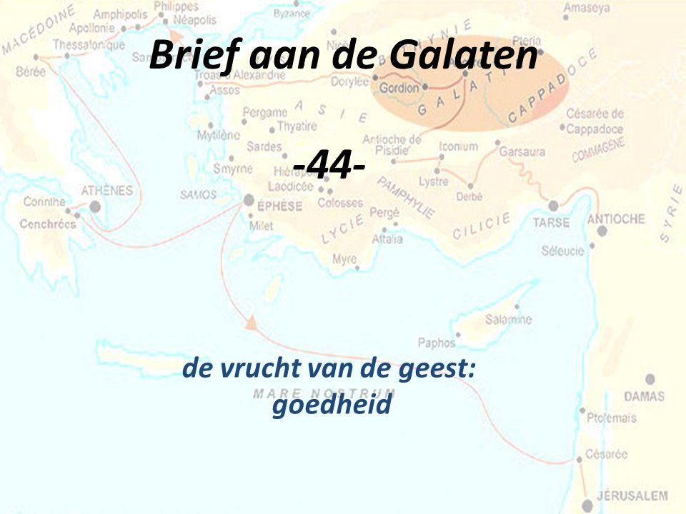 Brief aan de Galaten -44- de vrucht van de geest: goedheid