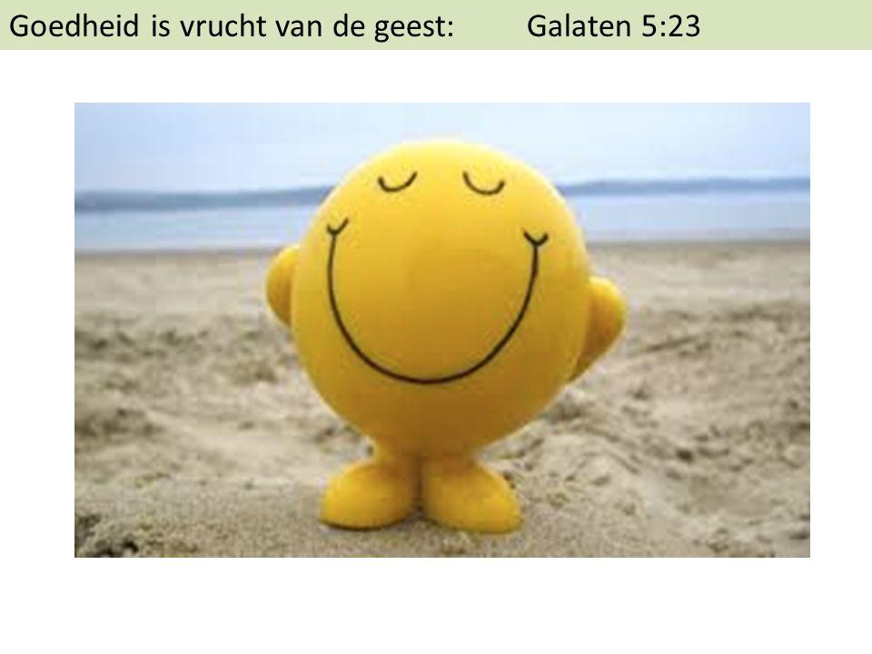 Goedheid is vrucht van de geest: Galaten 5:23