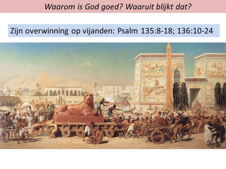 Waarom is God goed Waaruit blijkt dat Zijn overwinning op vijanden: Psalm 135:8-18; 136:10-24