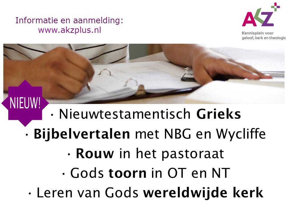 Nieuwtestamentisch Grieks Bijbelvertalen met NBG en Wycliffe Rouw in het pastoraat Gods toorn in OT en NT Leren van Gods wereldwijde kerk Informatie en aanmelding: www.akzplus.nl