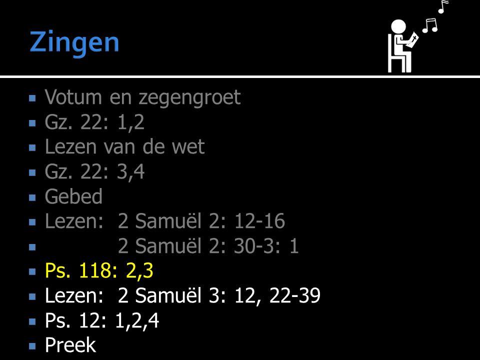  Votum en zegengroet  Gz. 22: 1,2  Lezen van de wet  Gz.