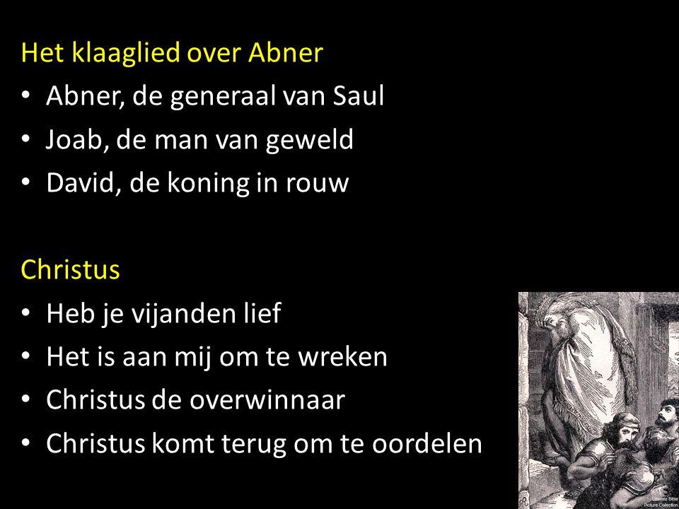 Het klaaglied over Abner Abner, de generaal van Saul Joab, de man van geweld David, de koning in rouw Christus Heb je vijanden lief Het is aan mij om te wreken Christus de overwinnaar Christus komt terug om te oordelen