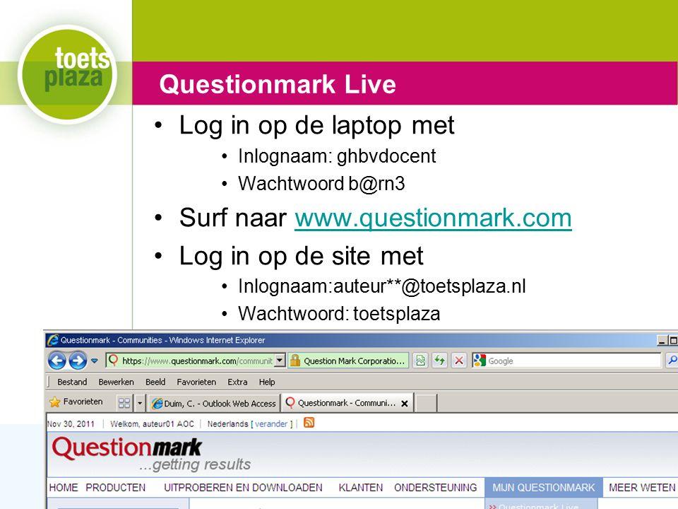 Expertiseteam Toetsenbank Log in op de laptop met Inlognaam: ghbvdocent Wachtwoord b@rn3 Surf naar www.questionmark.comwww.questionmark.com Log in op
