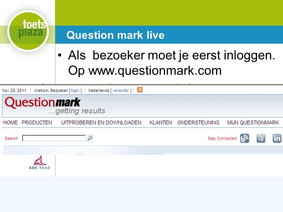 Expertiseteam Toetsenbank Als bezoeker moet je eerst inloggen. Op www.questionmark.com Question mark live