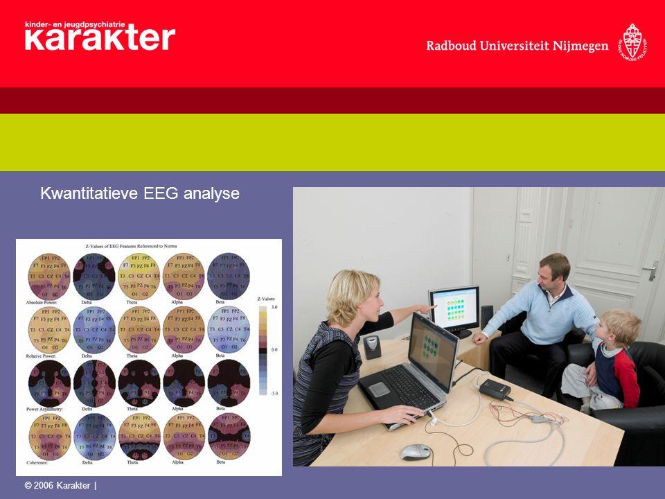 Kwantitatieve EEG analyse © 2006 Karakter |