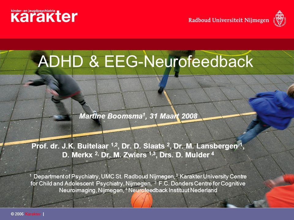 © 2006 Karakter   Presentatie inhoud Elektroencephalogram (EEG) EEG-Neurofeedback ADHD & EEG-Neurofeedback Onderzoeksproject Rationale Doelstellingen Design Inclusie&Exclusie Metingen Logistiek Discussie
