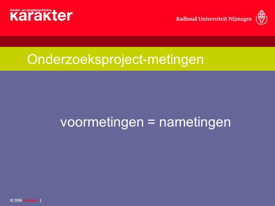 © 2006 Karakter | Onderzoeksproject-metingen voormetingen = nametingen