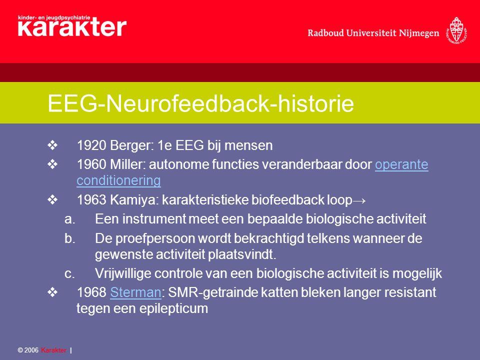 © 2006 Karakter   EEG-Neurofeedback-definitie EEG- Neurofeedback is het zelf veranderen van hersengolfpatronen in gewenste regio's van het brein door life feedback