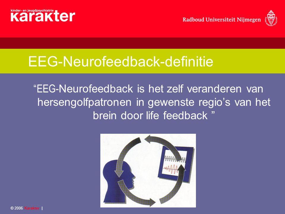 © 2006 Karakter   EEG-Neurofeedback-procedure 1.Rust EEG meting 2.Kwantitatieve EEG analyse 3.Normatieve databank 4.Afwijkingen trainen delta theta alpha beta power (μV 2 ) frequency (Hz) 0 4 7.5 12.5 25 0 0.2 0.4 0.6 Cz Tijd (sec.)