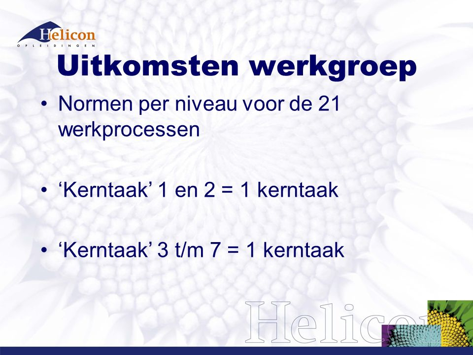 Twee kerntaken 'Kerntaak' 1 en 2 = 8 werkprocessen, minimaal 6 beheersen 'Kerntaak' 3 t/m 7 = 13 werkprocessen, minimaal 10 beheersen Inspectie: kerntaak moet voldoende zijn en min.