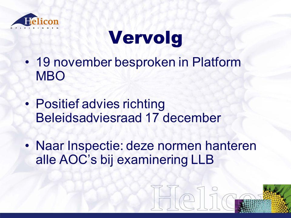 Vervolg 19 november besproken in Platform MBO Positief advies richting Beleidsadviesraad 17 december Naar Inspectie: deze normen hanteren alle AOC's bij examinering LLB