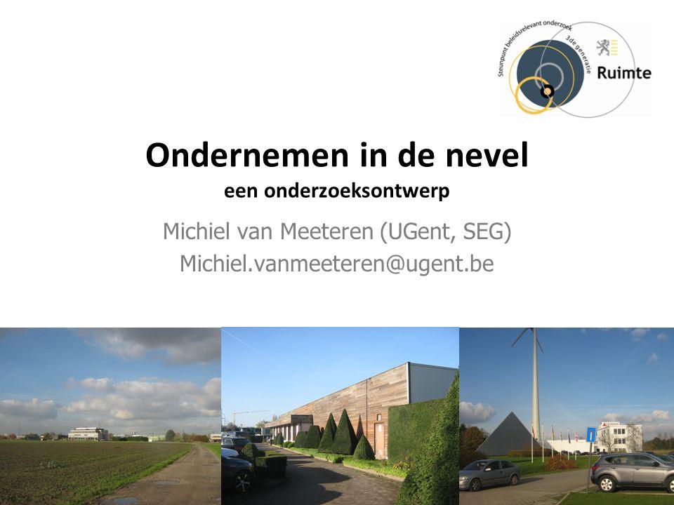 Ondernemen in de nevel een onderzoeksontwerp Michiel van Meeteren (UGent, SEG) Michiel.vanmeeteren@ugent.be