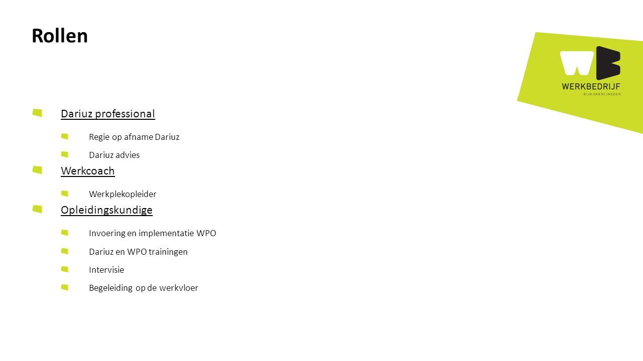 Dariuz professional Regie op afname Dariuz Dariuz advies Werkcoach Werkplekopleider Opleidingskundige Invoering en implementatie WPO Dariuz en WPO trainingen Intervisie Begeleiding op de werkvloer Rollen
