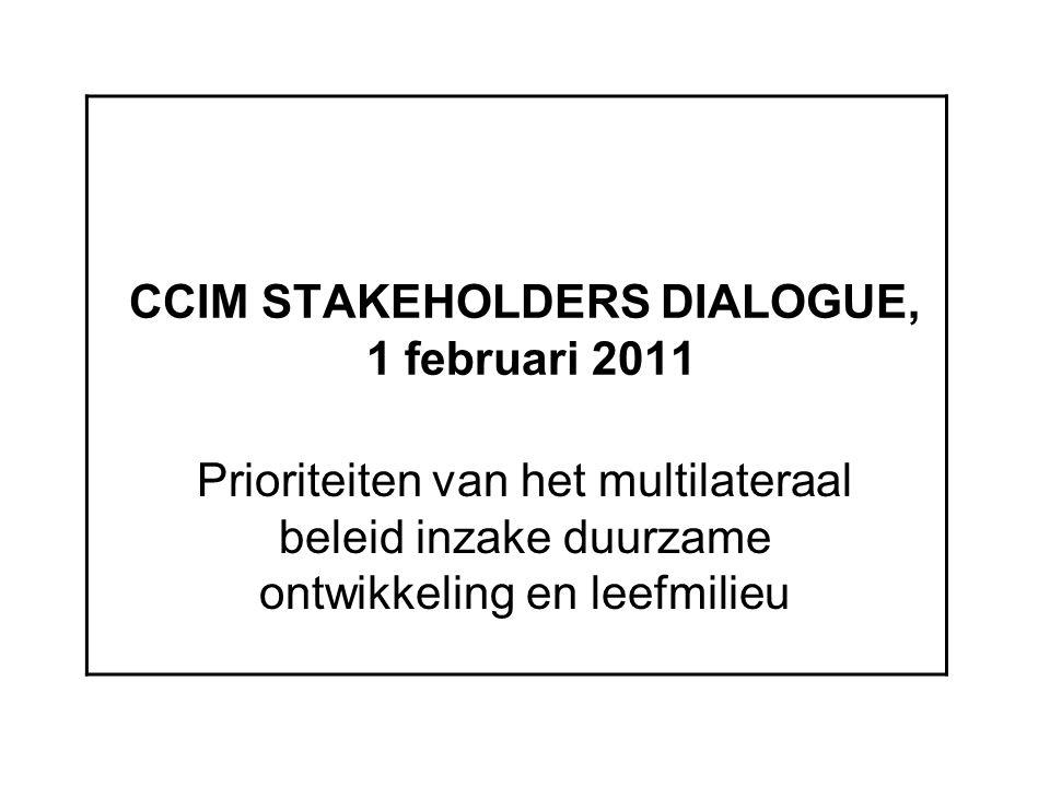 CCIM STAKEHOLDERS DIALOGUE, 1 februari 2011 Prioriteiten van het multilateraal beleid inzake duurzame ontwikkeling en leefmilieu