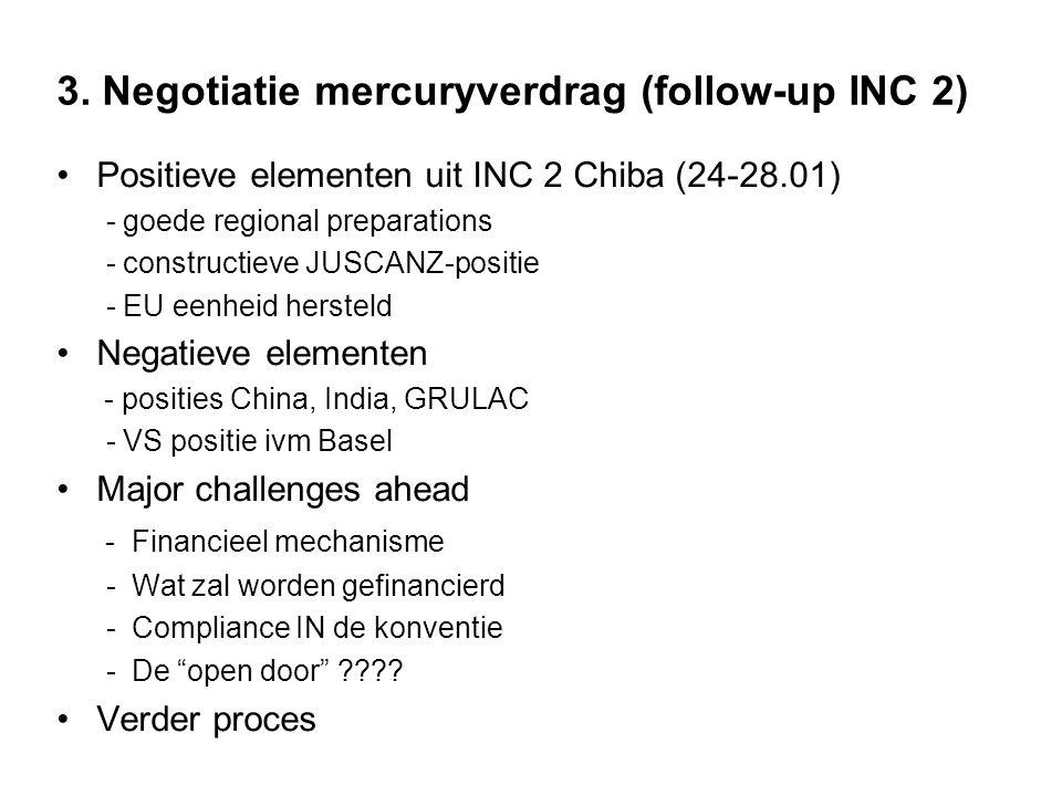 3. Negotiatie mercuryverdrag (follow-up INC 2) Positieve elementen uit INC 2 Chiba (24-28.01) - goede regional preparations - constructieve JUSCANZ-po
