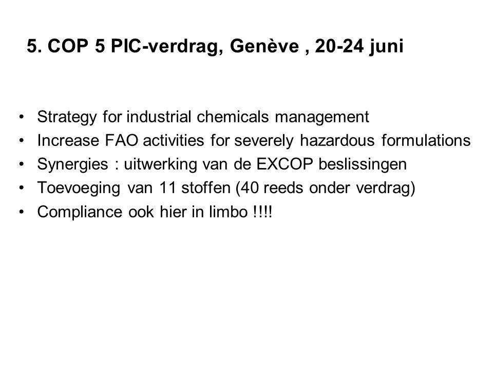 5. COP 5 PIC-verdrag, Genève, 20-24 juni Strategy for industrial chemicals management Increase FAO activities for severely hazardous formulations Syne