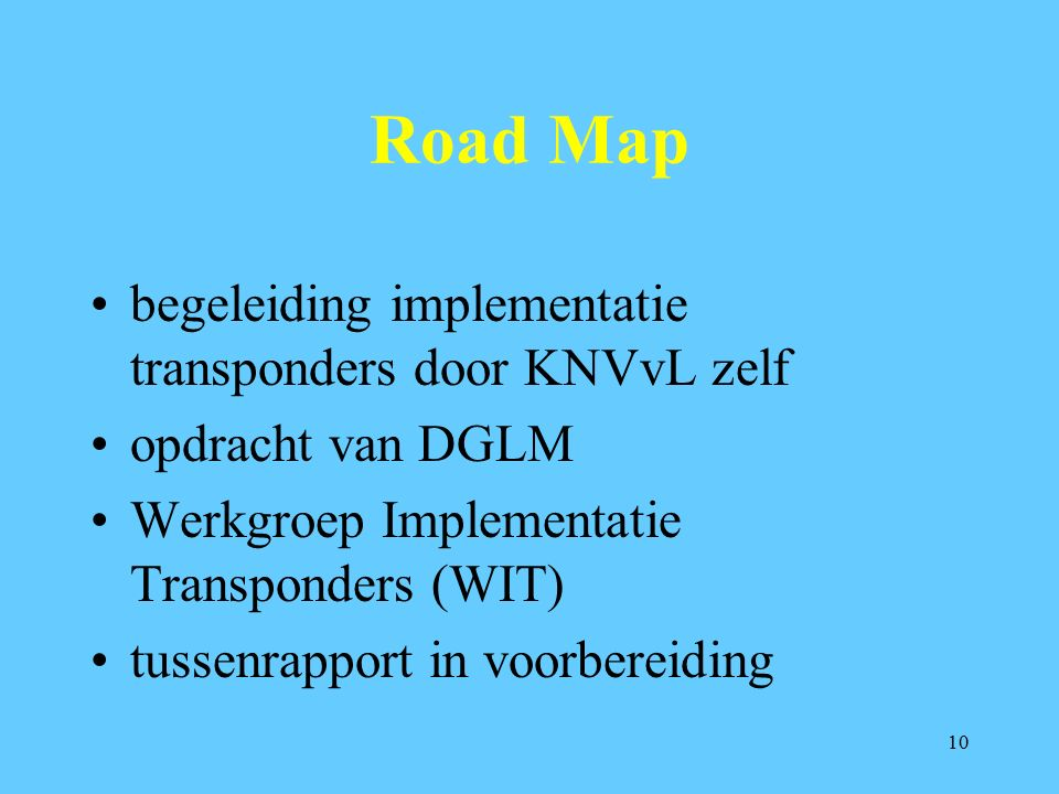 10 Road Map begeleiding implementatie transponders door KNVvL zelf opdracht van DGLM Werkgroep Implementatie Transponders (WIT) tussenrapport in voorbereiding