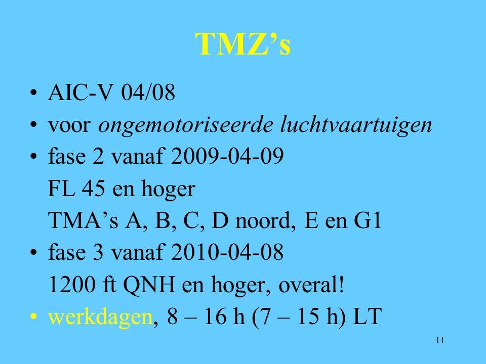 11 TMZ's AIC-V 04/08 voor ongemotoriseerde luchtvaartuigen fase 2 vanaf 2009-04-09 FL 45 en hoger TMA's A, B, C, D noord, E en G1 fase 3 vanaf 2010-04