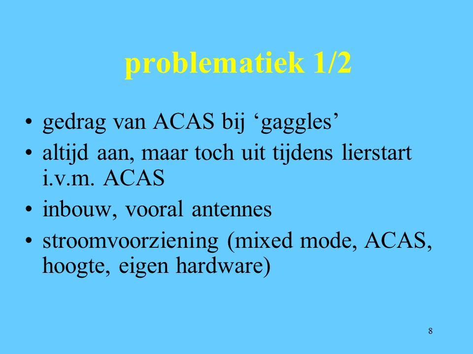 8 problematiek 1/2 gedrag van ACAS bij 'gaggles' altijd aan, maar toch uit tijdens lierstart i.v.m. ACAS inbouw, vooral antennes stroomvoorziening (mi