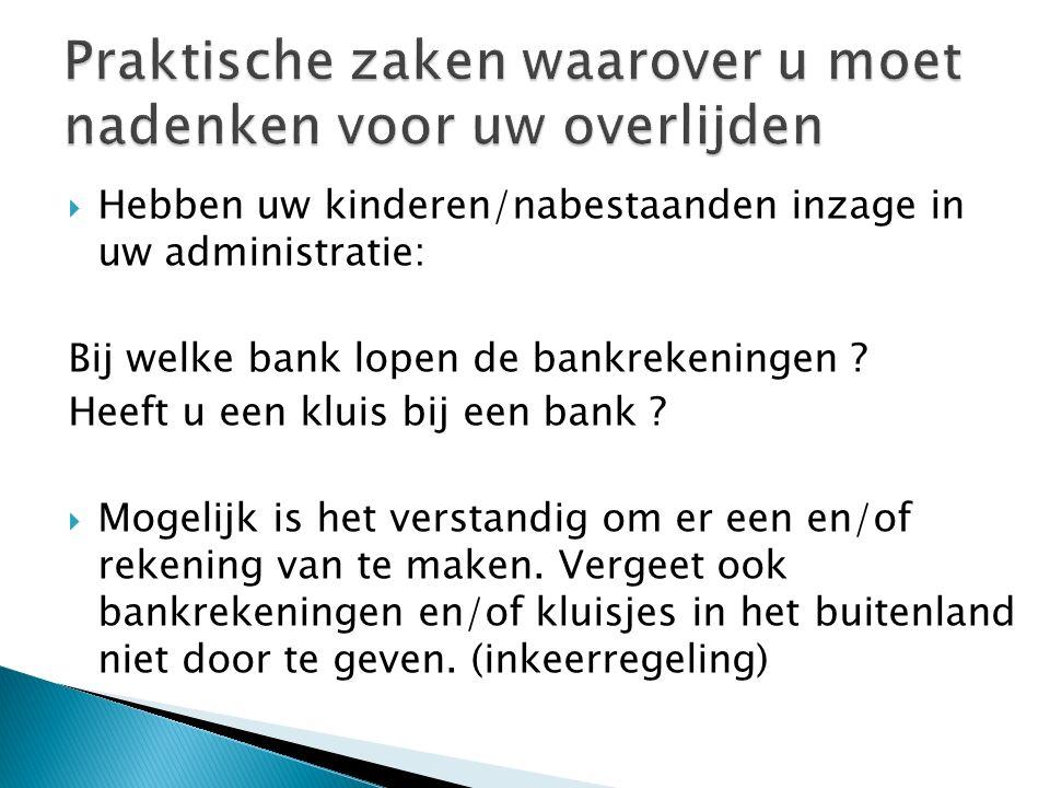  Hebben uw kinderen/nabestaanden inzage in uw administratie: Bij welke bank lopen de bankrekeningen ? Heeft u een kluis bij een bank ?  Mogelijk is