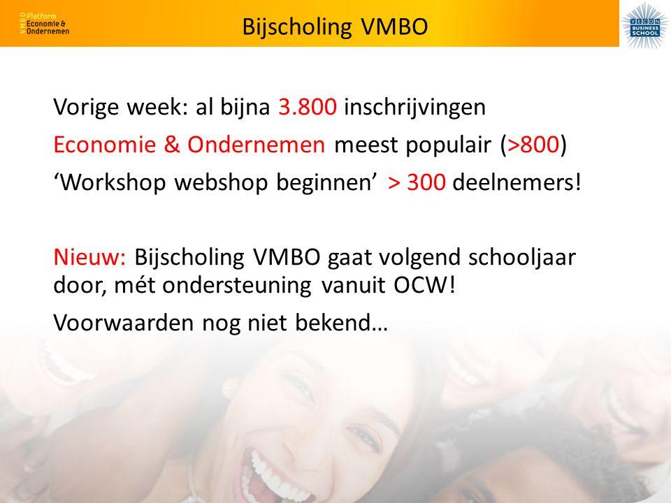 Bijscholing VMBO Vorige week: al bijna 3.800 inschrijvingen Economie & Ondernemen meest populair (>800) 'Workshop webshop beginnen' > 300 deelnemers.