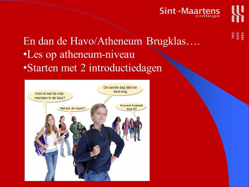 En dan de Havo/Atheneum Brugklas…. Les op atheneum-niveau Starten met 2 introductiedagen