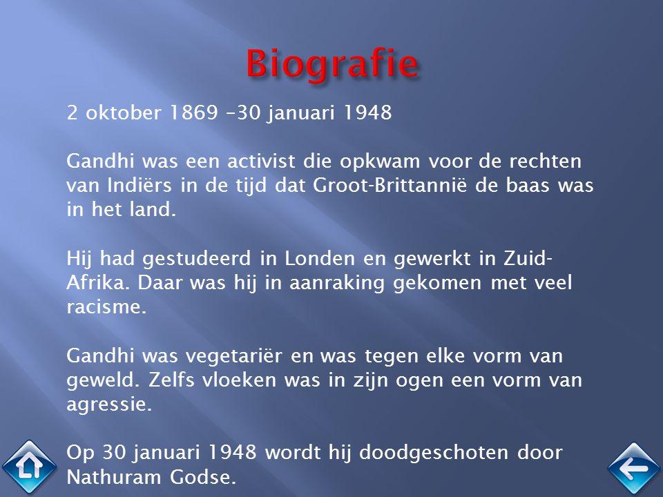 2 oktober 1869 –30 januari 1948 Gandhi was een activist die opkwam voor de rechten van Indiërs in de tijd dat Groot-Brittannië de baas was in het land