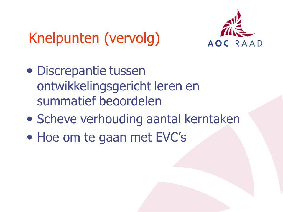 Knelpunten (vervolg) Discrepantie tussen ontwikkelingsgericht leren en summatief beoordelen Scheve verhouding aantal kerntaken Hoe om te gaan met EVC's