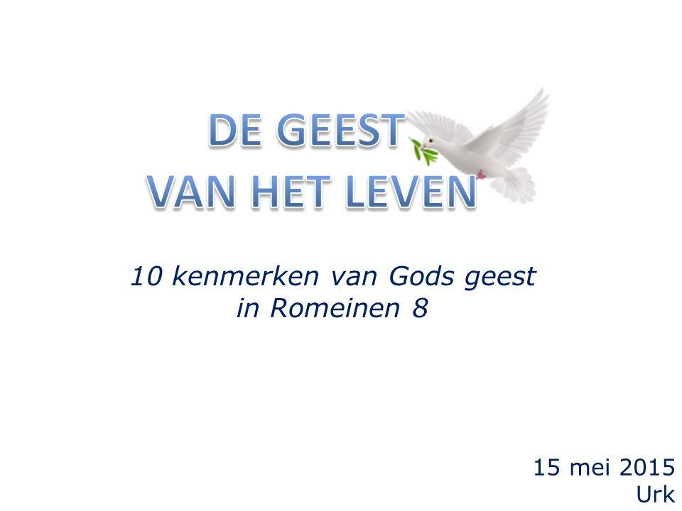 15 mei 2015 Urk 10 kenmerken van Gods geest in Romeinen 8