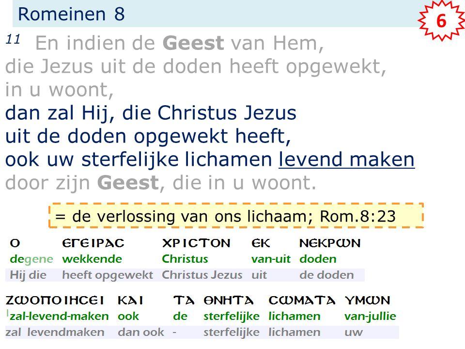 Romeinen 8 11 En indien de Geest van Hem, die Jezus uit de doden heeft opgewekt, in u woont, dan zal Hij, die Christus Jezus uit de doden opgewekt hee